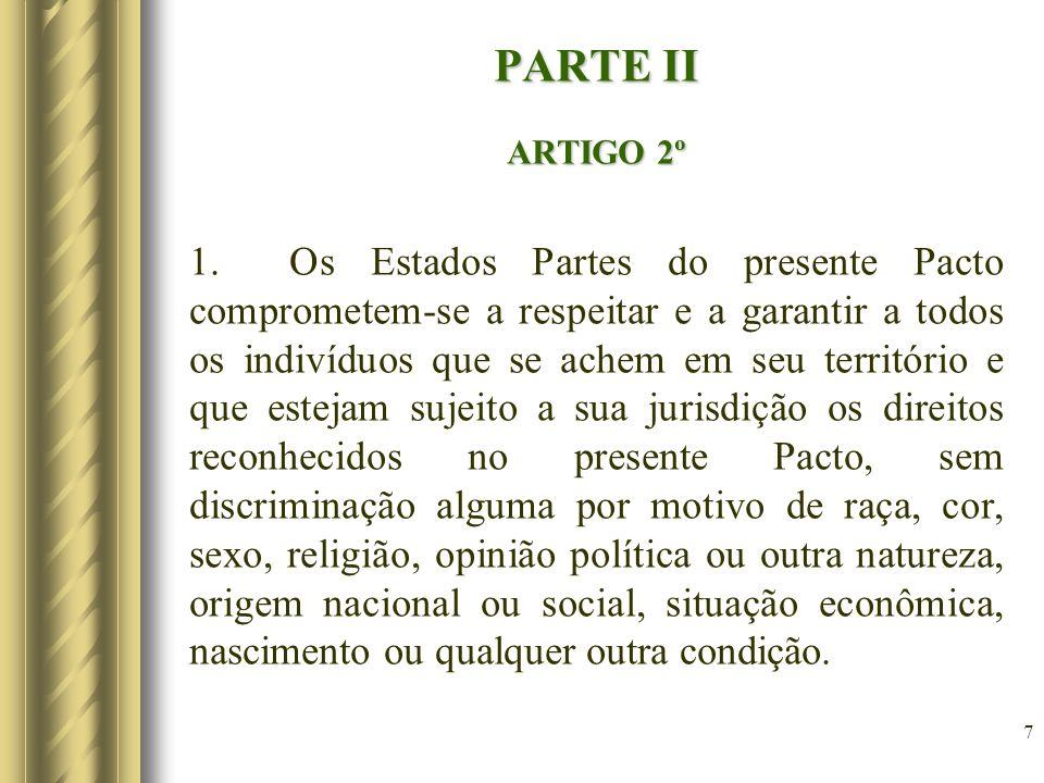 7 PARTE II ARTIGO 2º 1. Os Estados Partes do presente Pacto comprometem-se a respeitar e a garantir a todos os indivíduos que se achem em seu territór