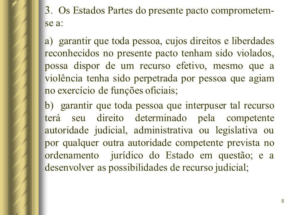 8 3. Os Estados Partes do presente pacto comprometem- se a: a) garantir que toda pessoa, cujos direitos e liberdades reconhecidos no presente pacto te