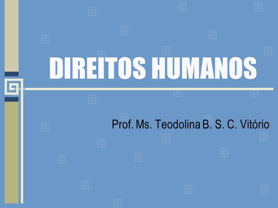 DIREITOS HUMANOS Prof. Ms. Teodolina B. S. C. Vitório