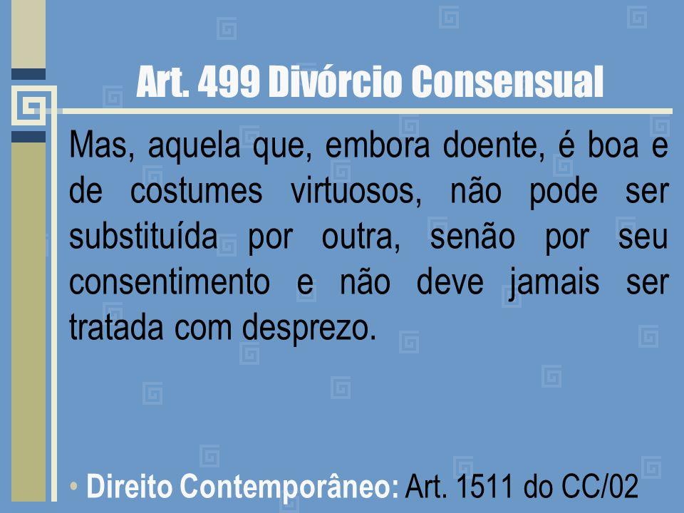 Art. 499 Divórcio Consensual Mas, aquela que, embora doente, é boa e de costumes virtuosos, não pode ser substituída por outra, senão por seu consenti