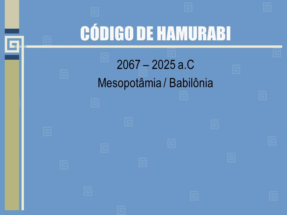 CÓDIGO DE HAMURABI 2067 – 2025 a.C Mesopotâmia / Babilônia