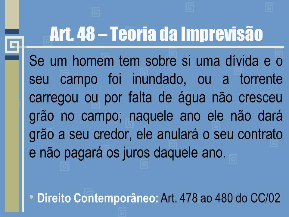 Art. 48 – Teoria da Imprevisão Se um homem tem sobre si uma dívida e o seu campo foi inundado, ou a torrente carregou ou por falta de água não cresceu