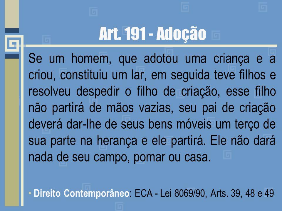 Art. 191 - Adoção Se um homem, que adotou uma criança e a criou, constituiu um lar, em seguida teve filhos e resolveu despedir o filho de criação, ess