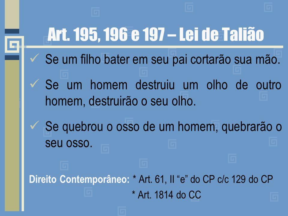Art. 195, 196 e 197 – Lei de Talião Se um filho bater em seu pai cortarão sua mão. Se um homem destruiu um olho de outro homem, destruirão o seu olho.
