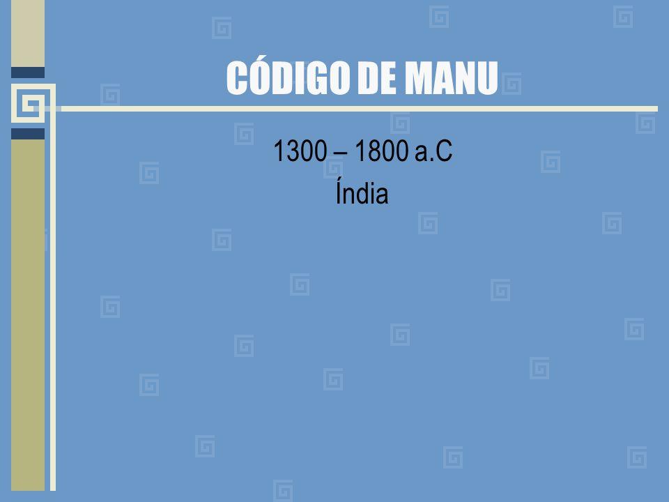 CÓDIGO DE MANU 1300 – 1800 a.C Índia