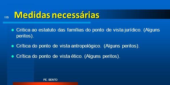Medidas necessárias Critica ao estatuto das famílias do ponto de vista jurídico. (Alguns peritos). Crítica do ponto de vista antropológico. (Alguns pe