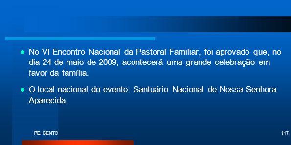 PE. BENTO117 No VI Encontro Nacional da Pastoral Familiar, foi aprovado que, no dia 24 de maio de 2009, acontecerá uma grande celebração em favor da f