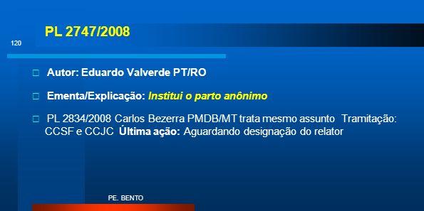 PL 2747/2008 Autor: Eduardo Valverde PT/RO Ementa/Explicação: Institui o parto anônimo PL 2834/2008 Carlos Bezerra PMDB/MT trata mesmo assunto Tramita
