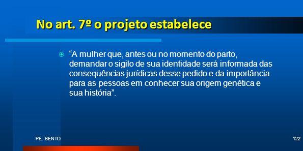 PE. BENTO122 No art. 7º o projeto estabelece A mulher que, antes ou no momento do parto, demandar o sigilo de sua identidade será informada das conseq