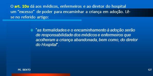 PE. BENTO127 O art. 10o dá aos médicos, enfermeiros e ao diretor do hospital um excesso de poder para encaminhar a criança em adoção. Lê- se no referi
