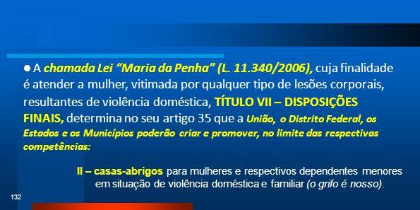 132 A chamada Lei Maria da Penha (L. 11.340/2006), cuja finalidade é atender a mulher, vitimada por qualquer tipo de lesões corporais, resultantes de