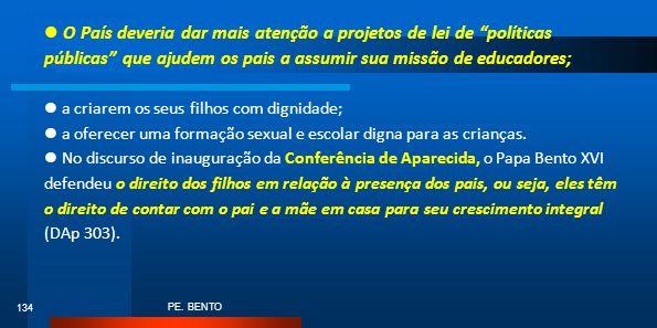 PE. BENTO 134 O País deveria dar mais atenção a projetos de lei de políticas públicas que ajudem os pais a assumir sua missão de educadores; a criarem