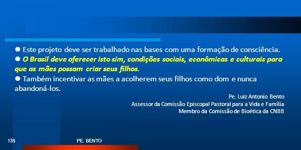 PE. BENTO 135 Este projeto deve ser trabalhado nas bases com uma formação de consciência. O Brasil deve oferecer isto sim, condições sociais, econômic