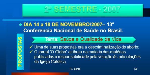 PROPOSTAS Uma de suas propostas era a descriminalização do aborto; O jornal O Globo atribuiu na maioria das matérias publicadas a responsabilidade pel