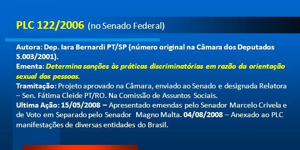 PLC 122/2006 (no Senado Federal) Autora: Dep. Iara Bernardi PT/SP (número original na Câmara dos Deputados 5.003/2001). Ementa: Determina sanções às p