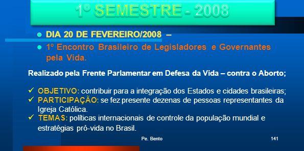 Realizado pela Frente Parlamentar em Defesa da Vida – contra o Aborto; OBJETIVO: contribuir para a integração dos Estados e cidades brasileiras; PARTI