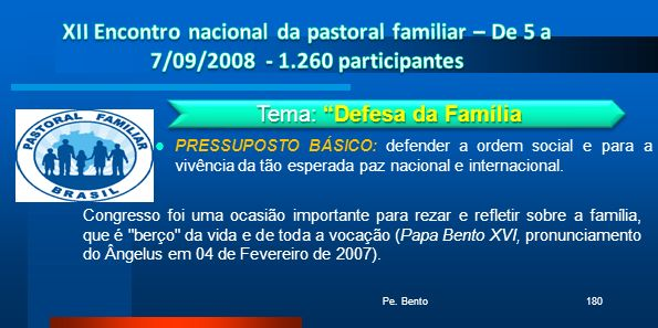 PRESSUPOSTO BÁSICO: defender a ordem social e para a vivência da tão esperada paz nacional e internacional. Pe. Bento180 Tema: Defesa da Família Congr