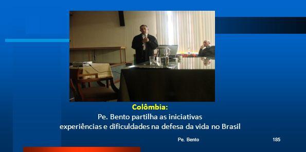 Colômbia: Pe. Bento partilha as iniciativas experiências e dificuldades na defesa da vida no Brasil Pe. Bento185