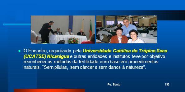 Pe. Bento193 O Encontro, organizado pela Universidade Católica do Trópico Seco (UCATSE) Nicarágua e outras entidades e institutos teve por objetivo re