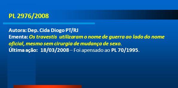 PL 2976/2008 Autora: Dep. Cida Diogo PT/RJ Ementa: Os travestis utilizaram o nome de guerra ao lado do nome oficial, mesmo sem cirurgia de mudança de