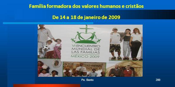 Pe. Bento200 Família formadora dos valores humanos e cristãos De 14 a 18 de janeiro de 2009