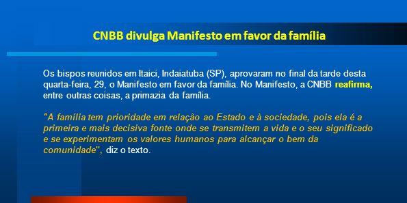 CNBB divulga Manifesto em favor da família Os bispos reunidos em Itaici, Indaiatuba (SP), aprovaram no final da tarde desta quarta-feira, 29, o Manife