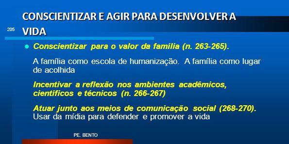 CONSCIENTIZAR E AGIR PARA DESENVOLVER A VIDA Conscientizar para o valor da família (n. 263-265). A família como escola de humanização. A família como