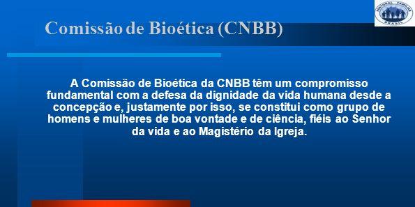 Comissão de Bioética (CNBB) A Comissão de Bioética da CNBB têm um compromisso fundamental com a defesa da dignidade da vida humana desde a concepção e