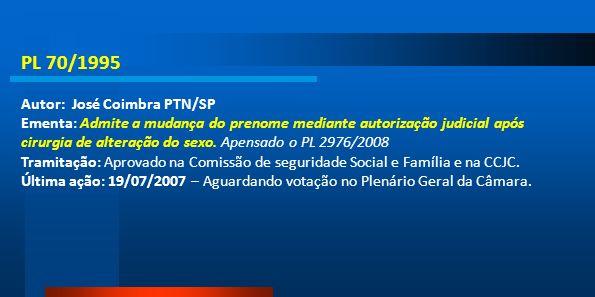 PL 70/1995 Autor: José Coimbra PTN/SP Ementa: Admite a mudança do prenome mediante autorização judicial após cirurgia de alteração do sexo. Apensado o