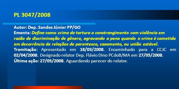 PL 3047/2008 Autor: Dep. Sandes Júnior PP/GO Ementa: Define como crime de tortura o constrangimento com violência em razão de discriminação de gênero,