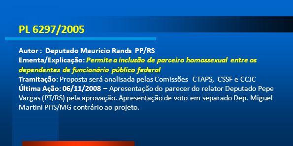 PL 6297/2005 Autor : Deputado Mauricio Rands PP/RS Ementa/Explicação: Permite a inclusão de parceiro homossexual entre os dependentes de funcionário p
