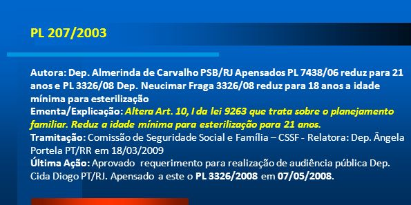 PL 207/2003 Autora: Dep. Almerinda de Carvalho PSB/RJ Apensados PL 7438/06 reduz para 21 anos e PL 3326/08 Dep. Neucimar Fraga 3326/08 reduz para 18 a
