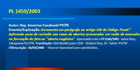 PL 1459/2003 Autor: Dep. Severino Cavalcanti PP/PE Ementa/Explicação: Acrescenta um parágrafo ao artigo 126 do Código Penal. Aplicando pena de reclusã