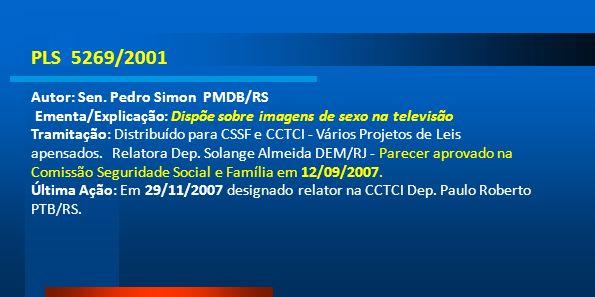PLS 5269/2001 Autor: Sen. Pedro Simon PMDB/RS Ementa/Explicação: Dispõe sobre imagens de sexo na televisão Tramitação: Distribuído para CSSF e CCTCI -