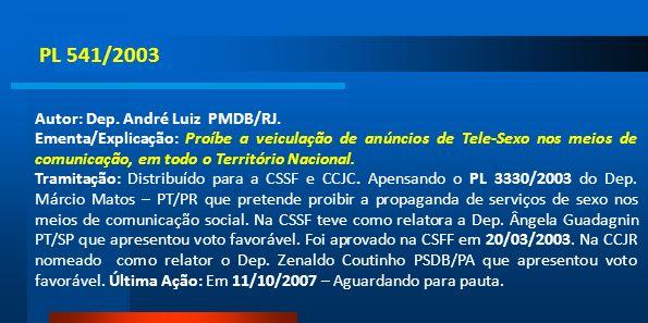 PL 541/2003 Autor: Dep. André Luiz PMDB/RJ. Ementa/Explicação: Proíbe a veiculação de anúncios de Tele-Sexo nos meios de comunicação, em todo o Territ