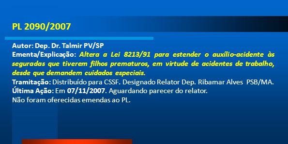 PL 2090/2007 Autor: Dep. Dr. Talmir PV/SP Ementa/Explicação: Altera a Lei 8213/91 para estender o auxílio-acidente às seguradas que tiverem filhos pre