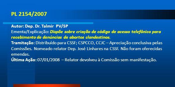 PL 2154/2007 Autor: Dep. Dr. Talmir PV/SP Ementa/Explicação: Dispõe sobre criação de código de acesso telefônico para recebimento de denúncias de abor