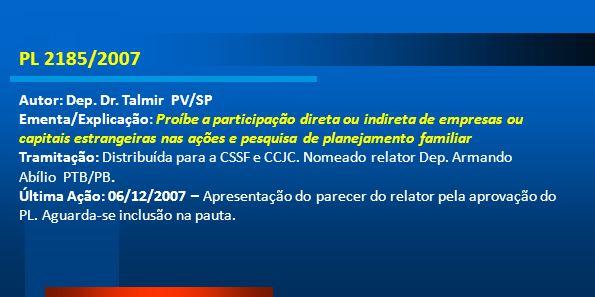 PL 2185/2007 Autor: Dep. Dr. Talmir PV/SP Ementa/Explicação: Proíbe a participação direta ou indireta de empresas ou capitais estrangeiras nas ações e