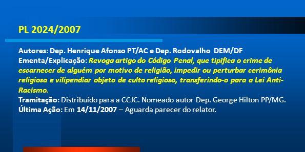 PL 2024/2007 Autores: Dep. Henrique Afonso PT/AC e Dep. Rodovalho DEM/DF Ementa/Explicação: Revoga artigo do Código Penal, que tipifica o crime de esc