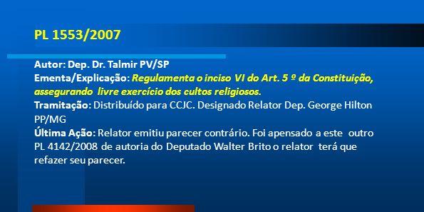 PL 1553/2007 Autor: Dep. Dr. Talmir PV/SP Ementa/Explicação: Regulamenta o inciso VI do Art. 5 º da Constituição, assegurando livre exercício dos cult