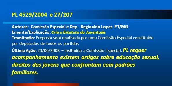PL 4529/2004 e 27/207 Autores: Comissão Especial e Dep. Reginaldo Lopes PT/MG Ementa/Explicação: Cria o Estatuto da Juventude Tramitação: Proposta ser