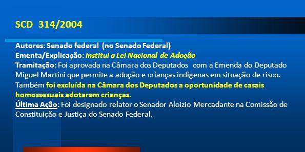 SCD 314/2004 Autores: Senado federal (no Senado Federal) Ementa/Explicação: Institui a Lei Nacional de Adoção Tramitação: Foi aprovada na Câmara dos D