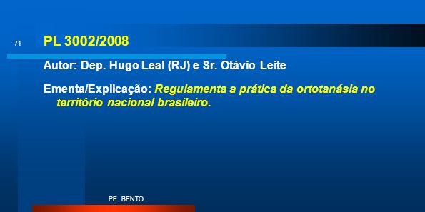 PL 3002/2008 Autor: Dep. Hugo Leal (RJ) e Sr. Otávio Leite Ementa/Explicação: Regulamenta a prática da ortotanásia no território nacional brasileiro.