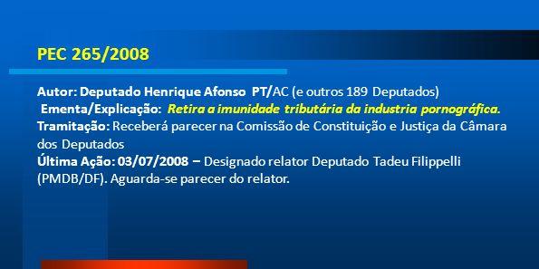 PEC 265/2008 Autor: Deputado Henrique Afonso PT/AC (e outros 189 Deputados) Ementa/Explicação: Retira a imunidade tributária da industria pornográfica