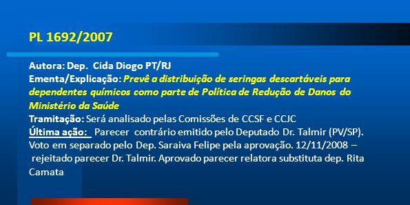 PL 1692/2007 Autora: Dep. Cida Diogo PT/RJ Ementa/Explicação: Prevê a distribuição de seringas descartáveis para dependentes químicos como parte de Po