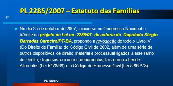 PL 2285/2007 – Estatuto das Famílias No dia 25 de outubro de 2007, iniciou-se no Congresso Nacional o trâmite do projeto de Lei no. 2285/07, de autori