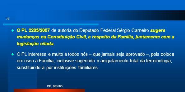 O PL 2285/2007 de autoria do Deputado Federal Sérgio Carneiro sugere mudanças na Constituição Civil, a respeito da Família, juntamente com a legislaçã