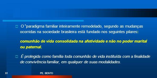 PE. BENTO 81 O paradigma familiar inteiramente remodelado, segundo as mudanças ocorridas na sociedade brasileira está fundado nos seguintes pilares: c