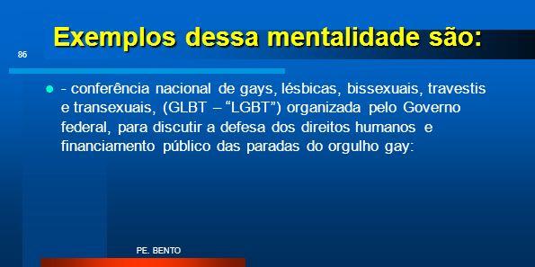 Exemplos dessa mentalidade são: - conferência nacional de gays, lésbicas, bissexuais, travestis e transexuais, (GLBT – LGBT) organizada pelo Governo f
