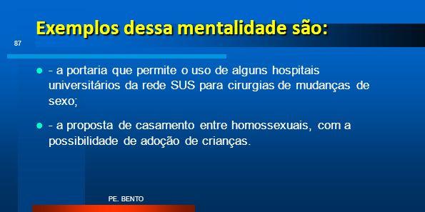 Exemplos dessa mentalidade são: - a portaria que permite o uso de alguns hospitais universitários da rede SUS para cirurgias de mudanças de sexo; - a